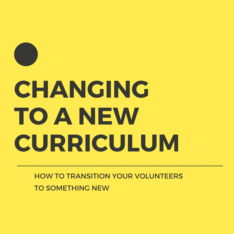 Changing Curriculum? How To Transition Your Volunteers To Something New.